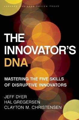 The Innovator's DNA By Dyer, Jeff/ Gregersen, Hal