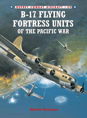 Osprey Publishing (UK) B-17 Flying Fortress Units of the Pacific War by Bowman, Martin W./ Styling, Mark [Paperback] at Sears.com